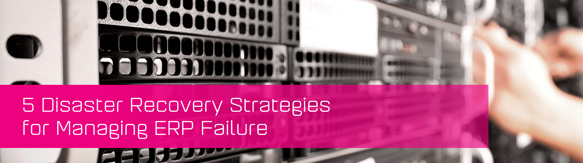 KCS SA - Blog - 5 disaster recovery stategies for managing ERP failure 2