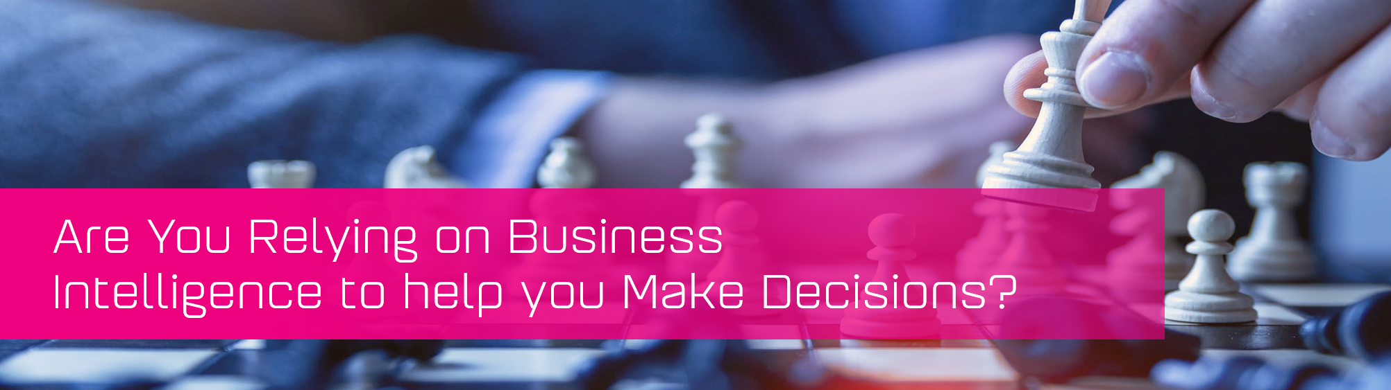 KCS SA - Blog - Are You Relying on Business Intelligence to help you Make Decisions banner image