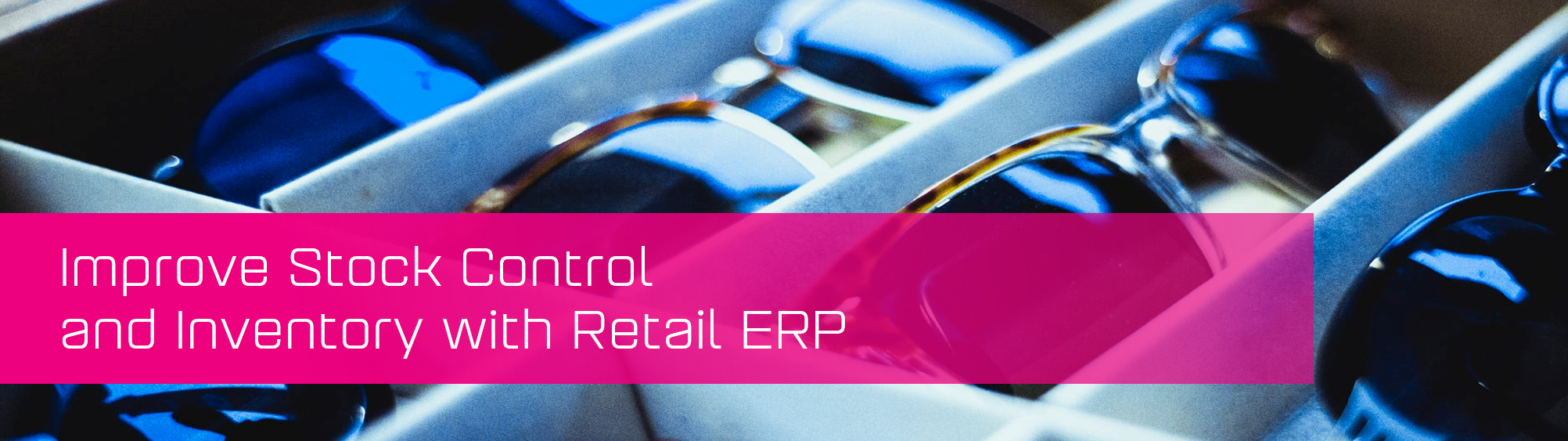 KCS SA - Blog - Improve stock control with retail ERP banner image