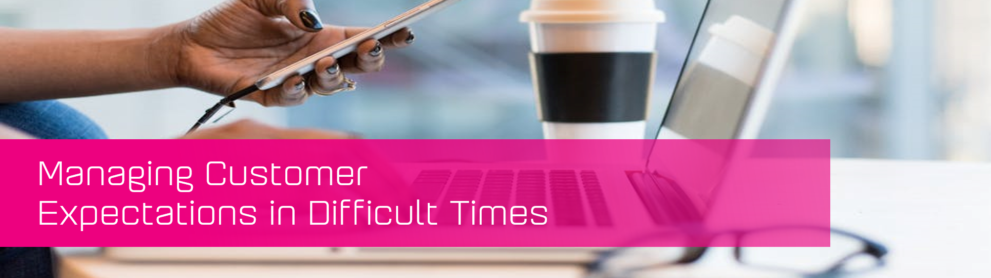 KCS SA - Blog - Managing customers during difficult times banner