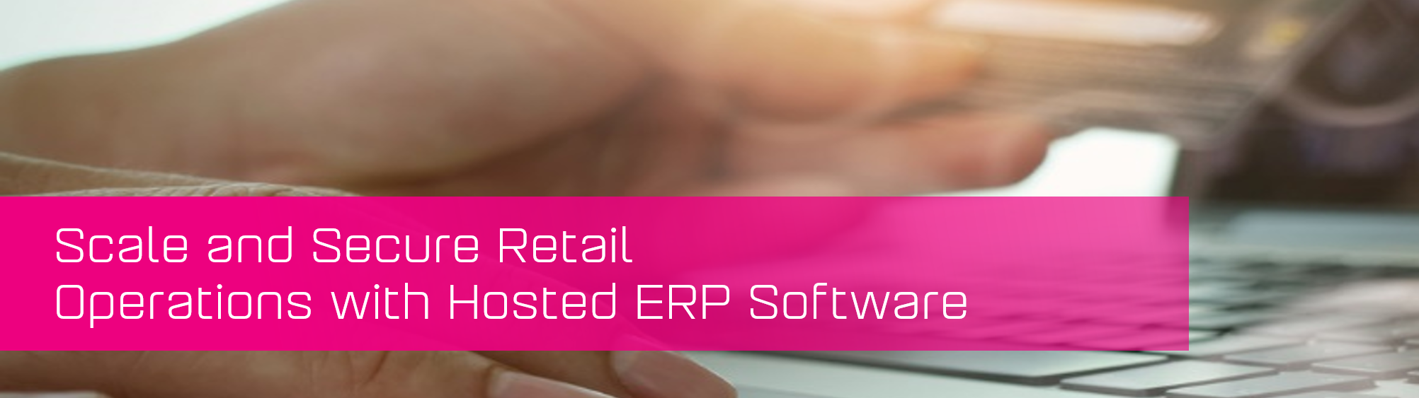 KCS SA - Blog - Scale and Secure retail with hosted erp banner image