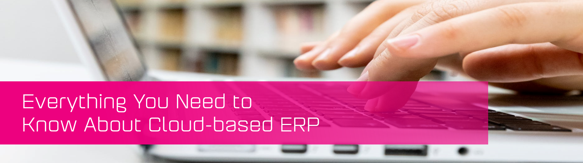KCS SA - Blog - everything you need to know cloud based erp banner